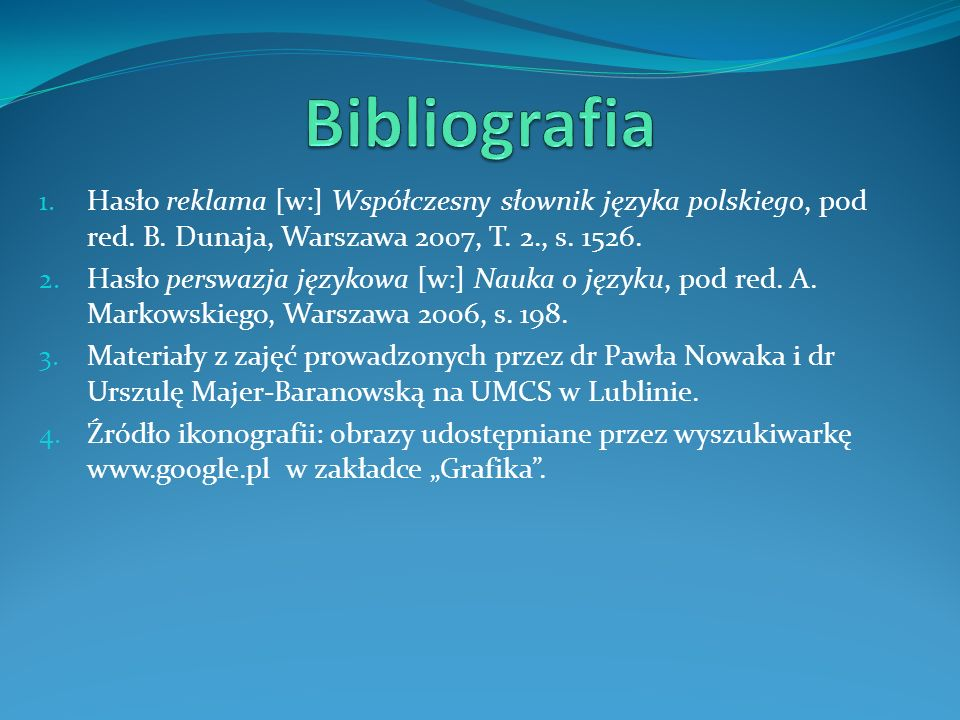 Bibliografia Hasło reklama [w:] Współczesny słownik języka polskiego, pod red. B. Dunaja, Warszawa 2007, T. 2., s. 1526.